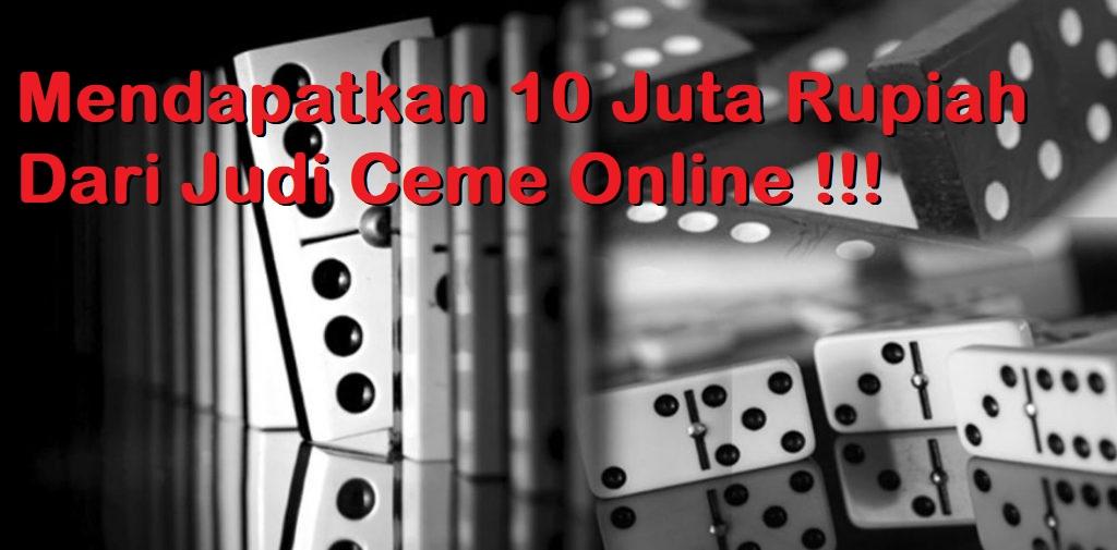 Mendapatkan 10 Juta Rupiah Dari Judi Ceme Online