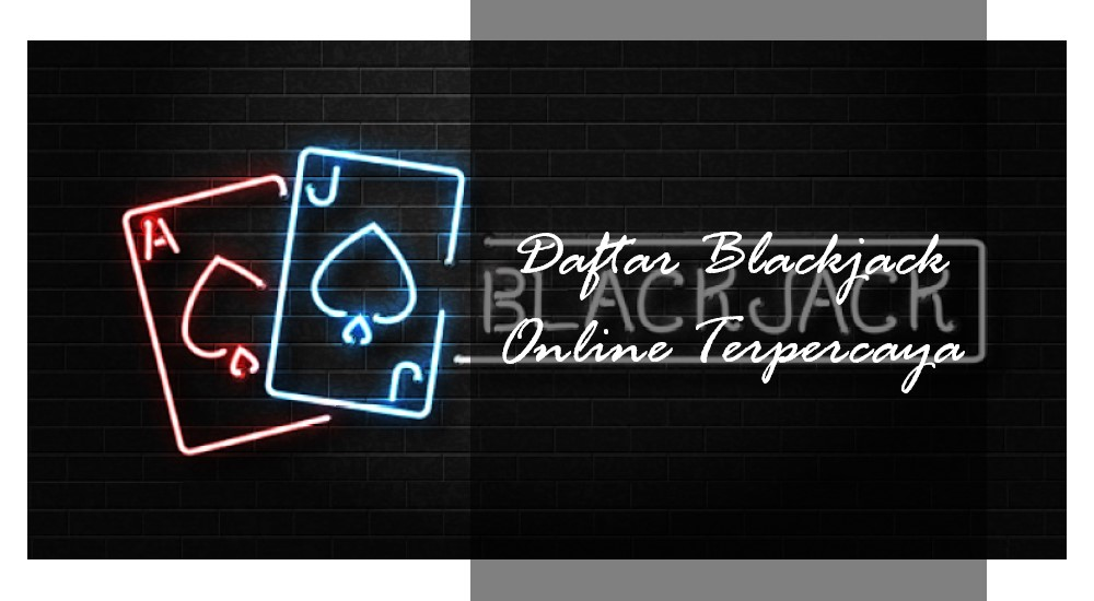 Daftar Judi Blackjack Online 24jam Terpercaya