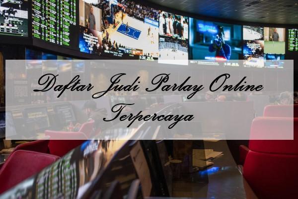 Daftar Judi Parlay Online Terpercaya