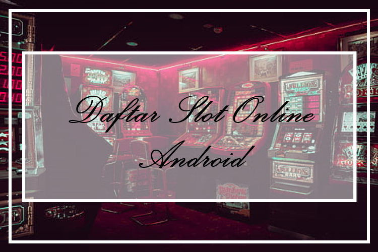Daftar Slot Online Android