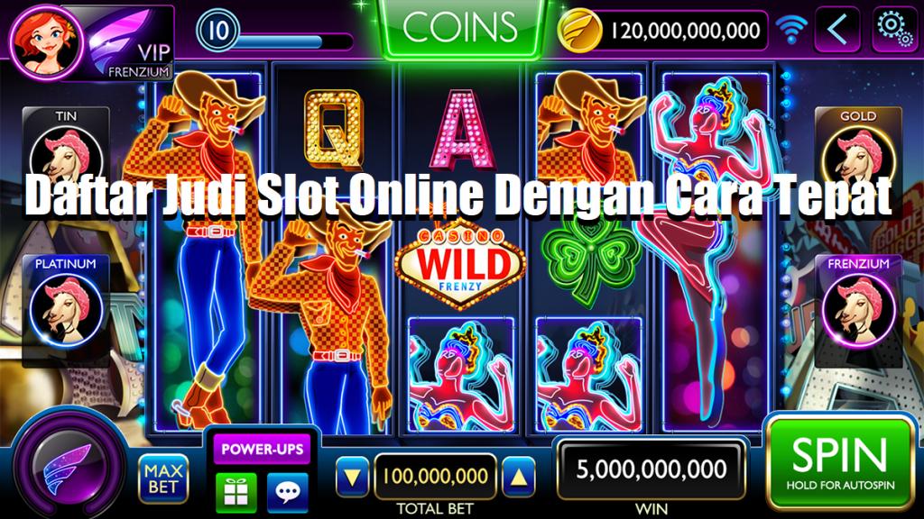 Daftar Judi Slot Online Dengan Cara Tepat