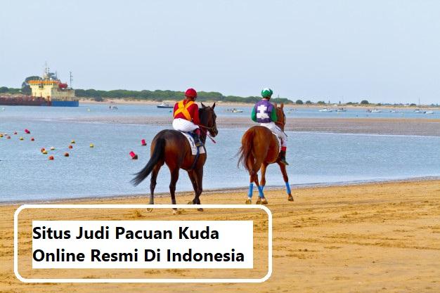 Situs Judi Pacuan Kuda Online Resmi Di Indonesia