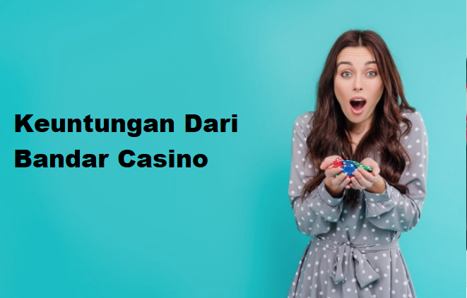 Keuntungan Dari Bandar Casino