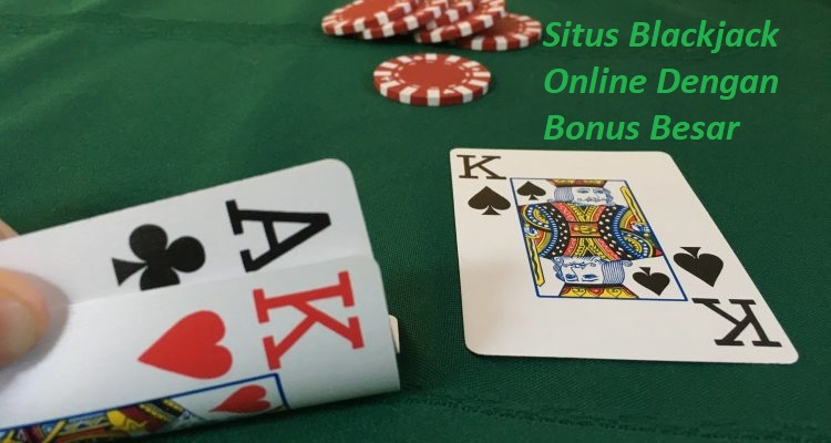 Situs Blackjack Online Dengan Bonus Besar