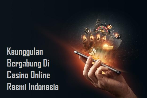 Keunggulan Bergabung Di Casino Online Resmi Indonesia